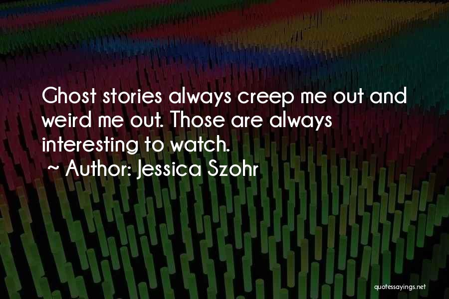 Watch Me Quotes By Jessica Szohr