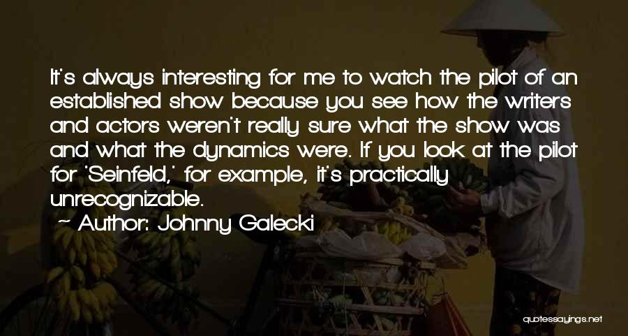 Watch Me Quotes By Johnny Galecki