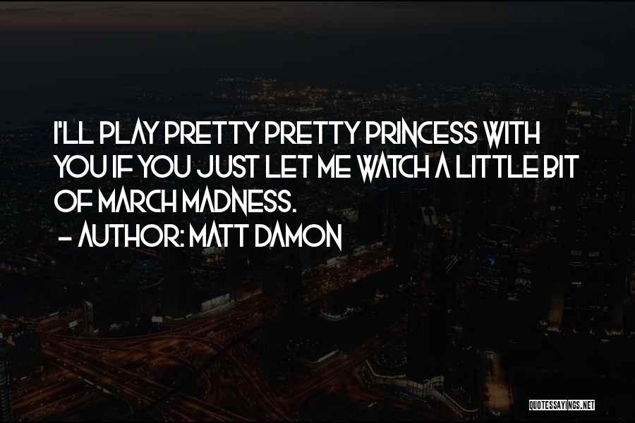 Watch Me Quotes By Matt Damon