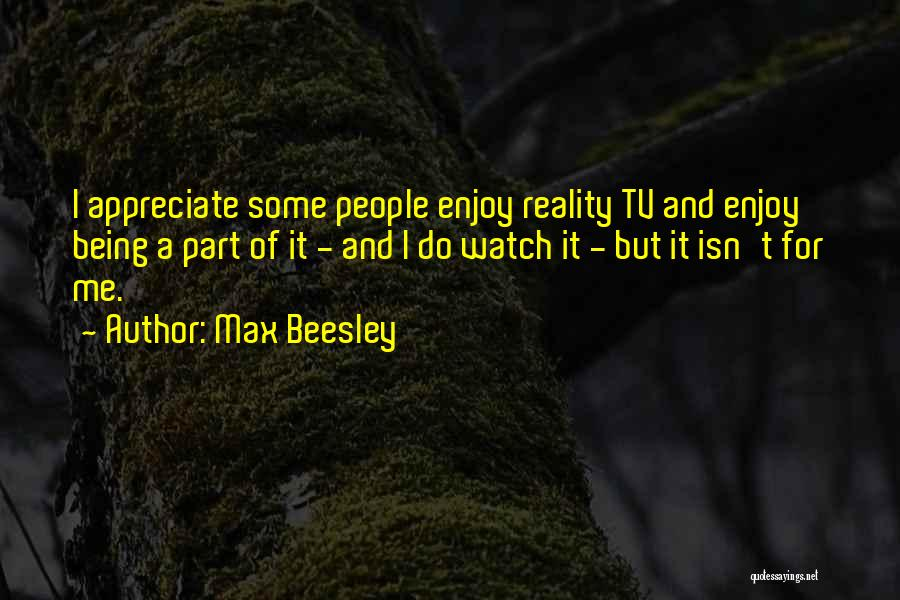 Watch Me Quotes By Max Beesley