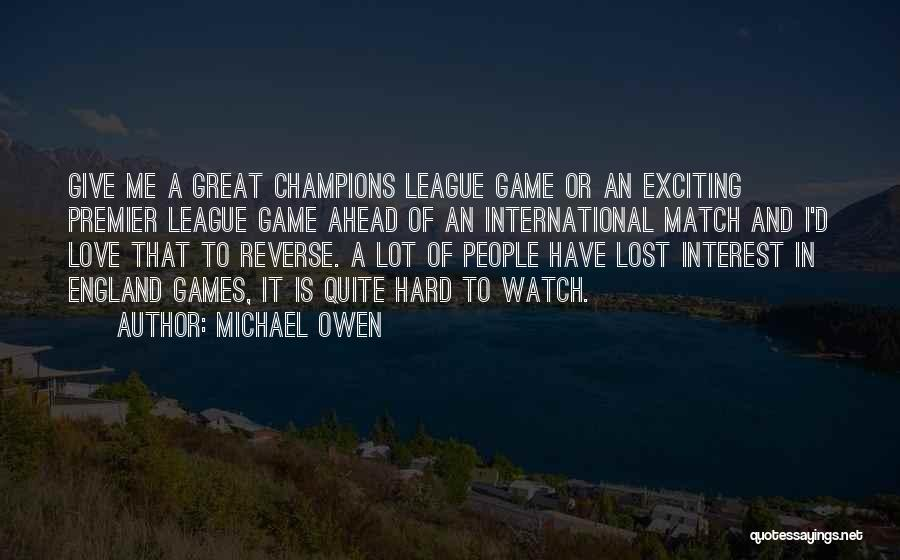 Watch Me Quotes By Michael Owen