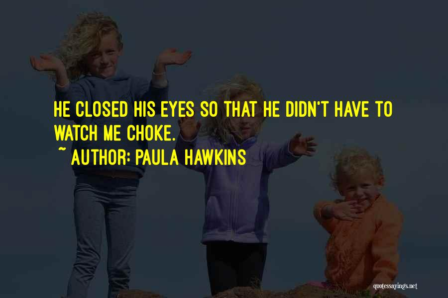 Watch Me Quotes By Paula Hawkins