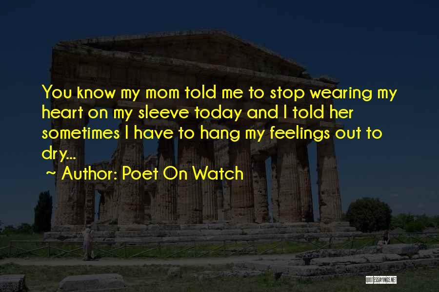 Watch Me Quotes By Poet On Watch