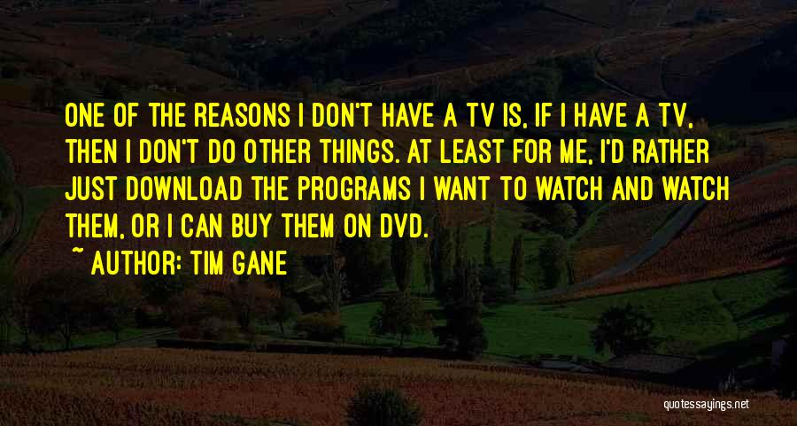 Watch Me Quotes By Tim Gane