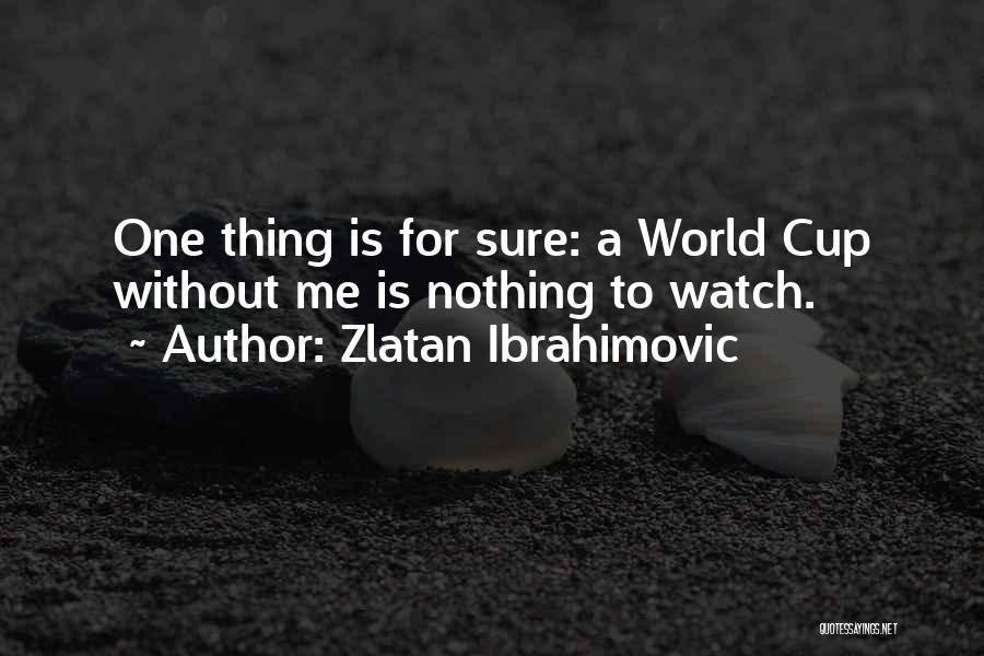 Watch Me Quotes By Zlatan Ibrahimovic