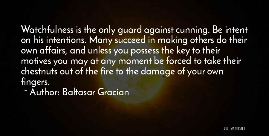 Watchfulness Quotes By Baltasar Gracian