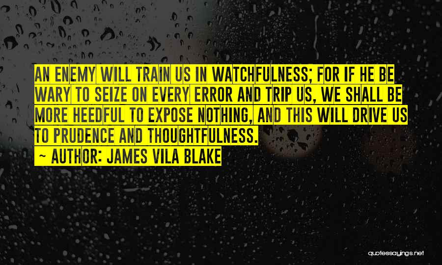 Watchfulness Quotes By James Vila Blake