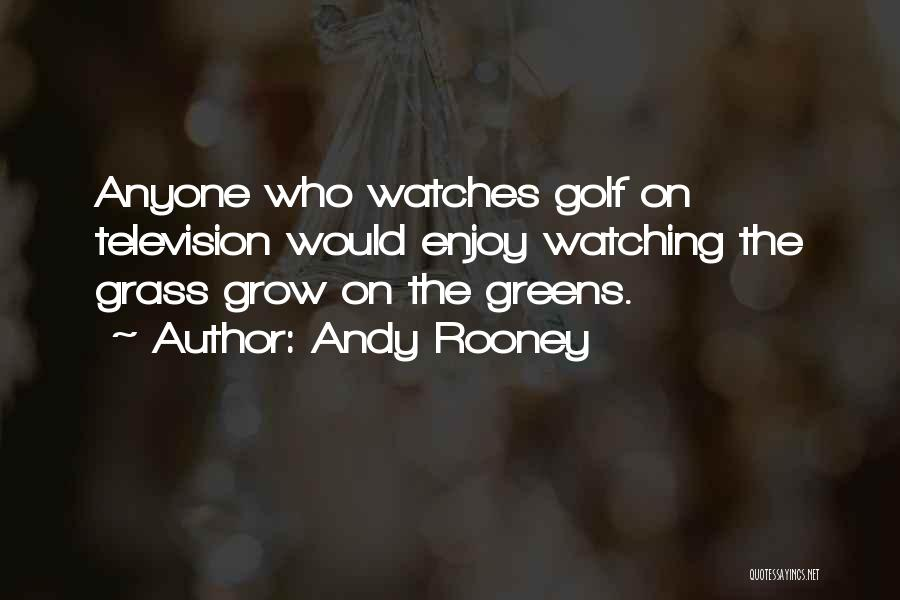 Watching Grass Grow Quotes By Andy Rooney