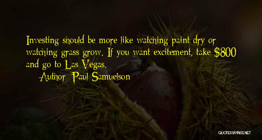 Watching Grass Grow Quotes By Paul Samuelson