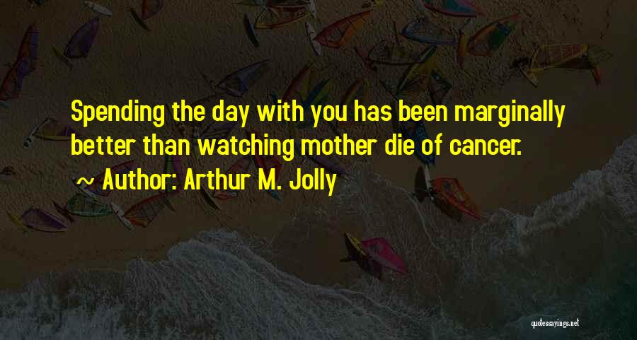 Watching Someone Die Quotes By Arthur M. Jolly