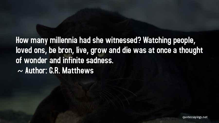 Watching Someone Die Quotes By G.R. Matthews