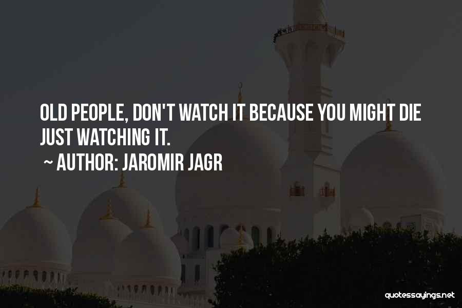 Watching Someone Die Quotes By Jaromir Jagr