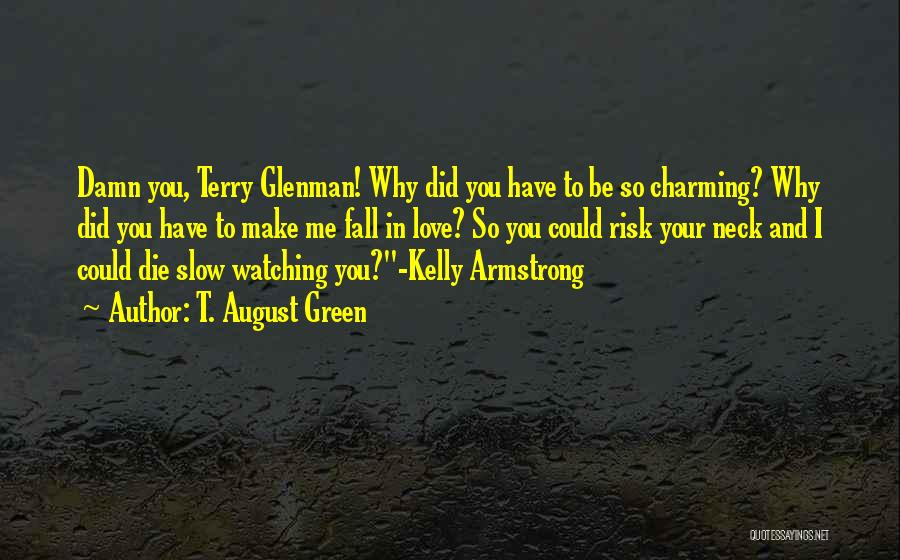 Watching Someone Die Quotes By T. August Green