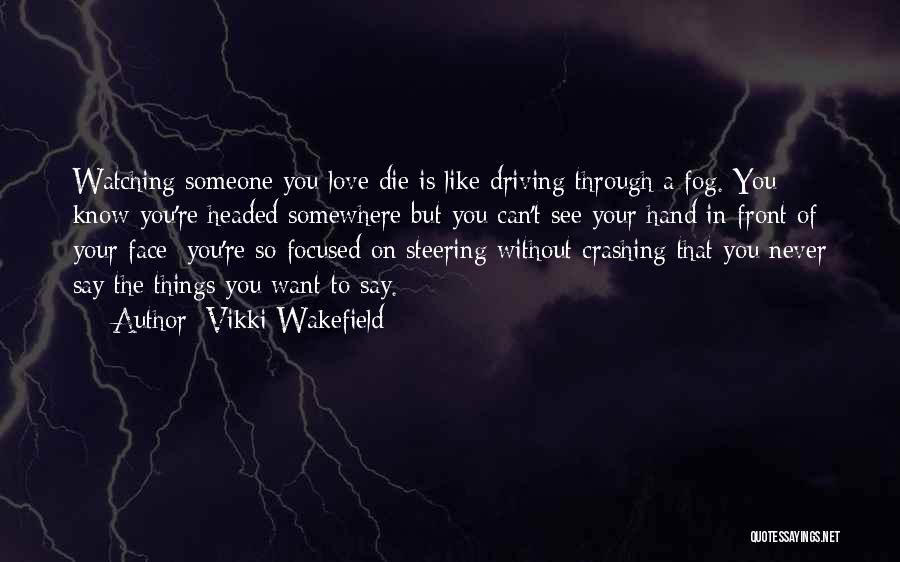 Watching Someone Die Quotes By Vikki Wakefield