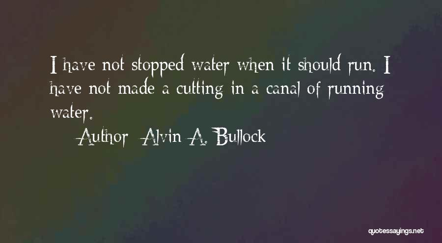 Water Canal Quotes By Alvin A. Bullock