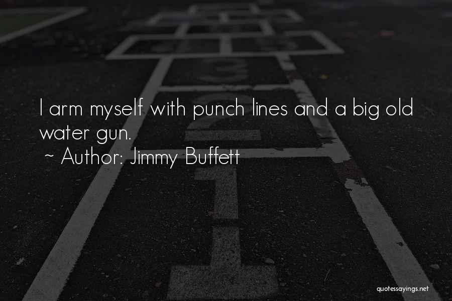 Water Gun Quotes By Jimmy Buffett