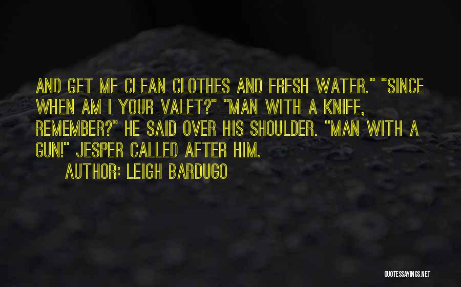 Water Gun Quotes By Leigh Bardugo