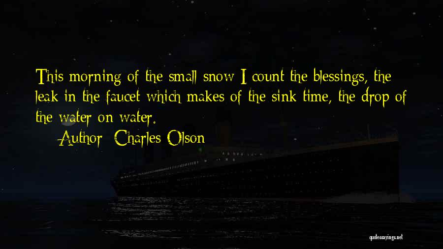 Water Leak Quotes By Charles Olson