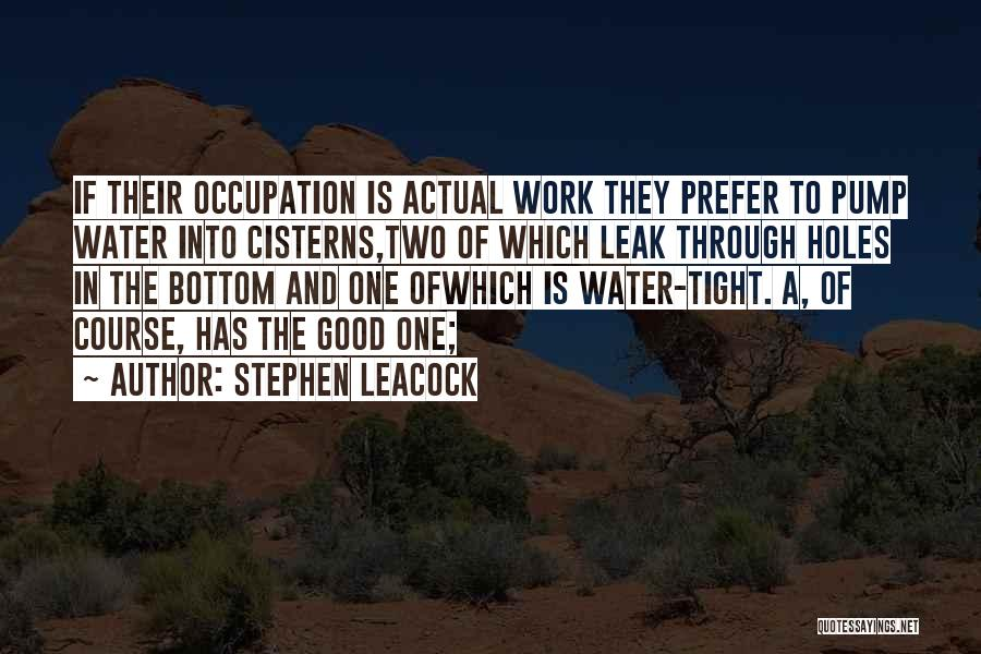Water Leak Quotes By Stephen Leacock