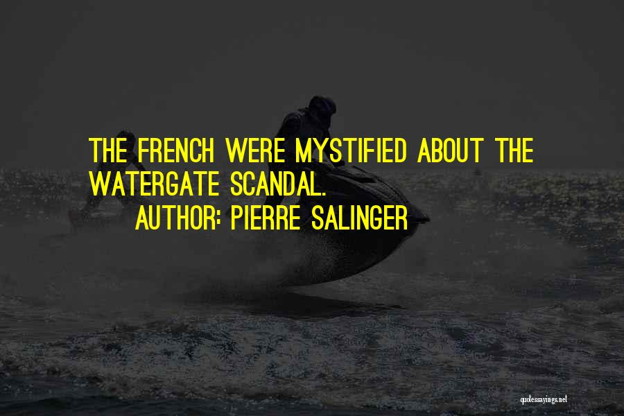 Watergate Scandal Quotes By Pierre Salinger