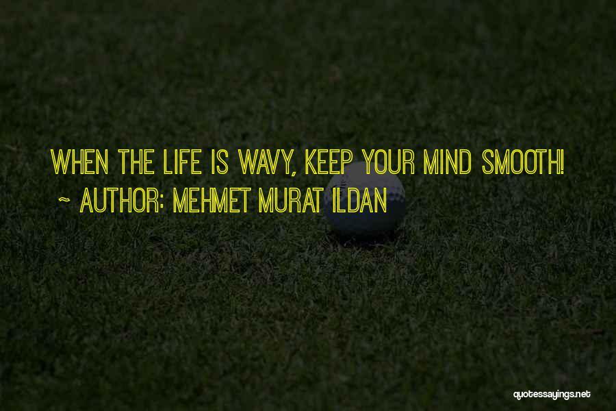 Wavy Quotes By Mehmet Murat Ildan