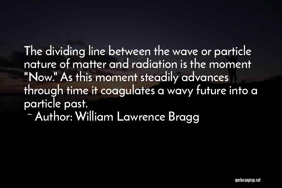Wavy Quotes By William Lawrence Bragg