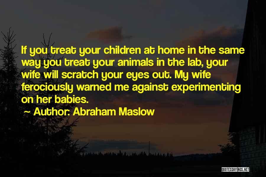 Way You Treat Me Quotes By Abraham Maslow