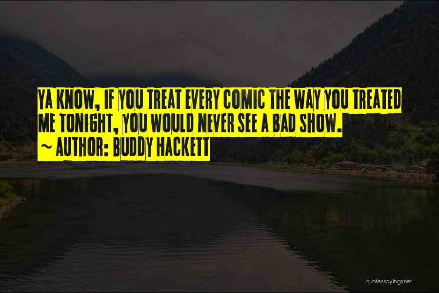 Way You Treat Me Quotes By Buddy Hackett