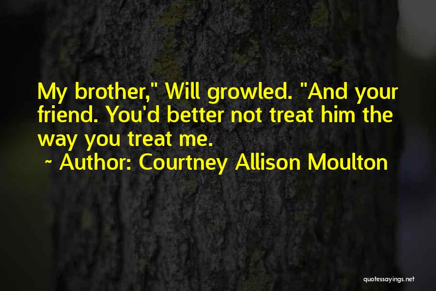 Way You Treat Me Quotes By Courtney Allison Moulton