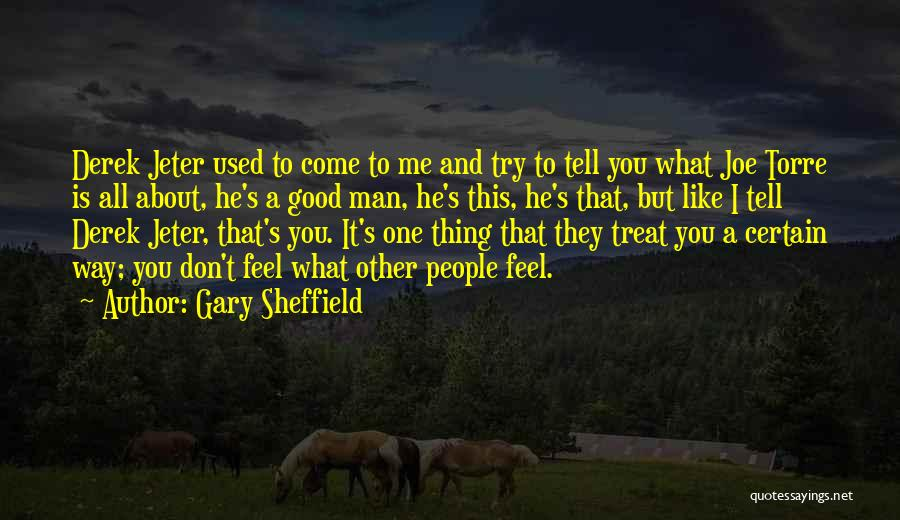 Way You Treat Me Quotes By Gary Sheffield