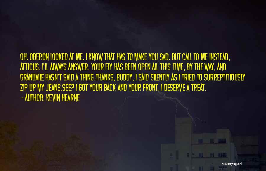 Way You Treat Me Quotes By Kevin Hearne