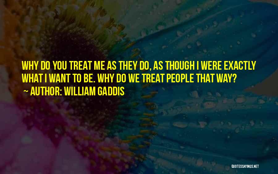 Way You Treat Me Quotes By William Gaddis