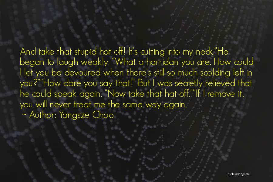 Way You Treat Me Quotes By Yangsze Choo