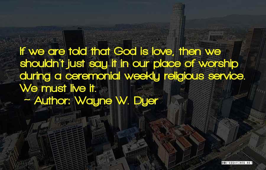 Wayne W. Dyer Quotes 1422122