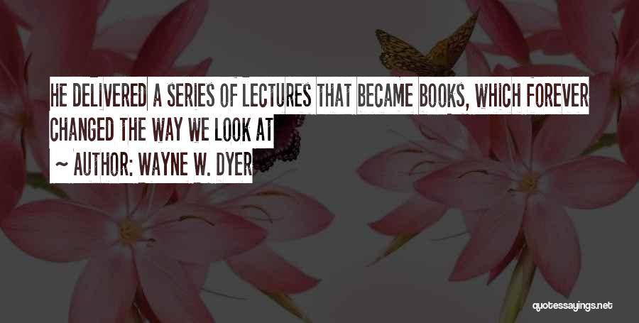 Wayne W. Dyer Quotes 1635215
