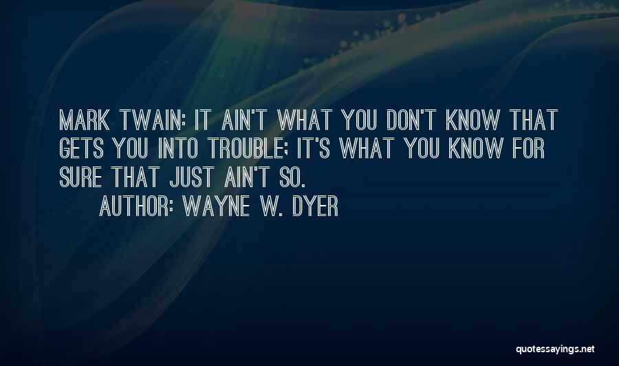 Wayne W. Dyer Quotes 390877