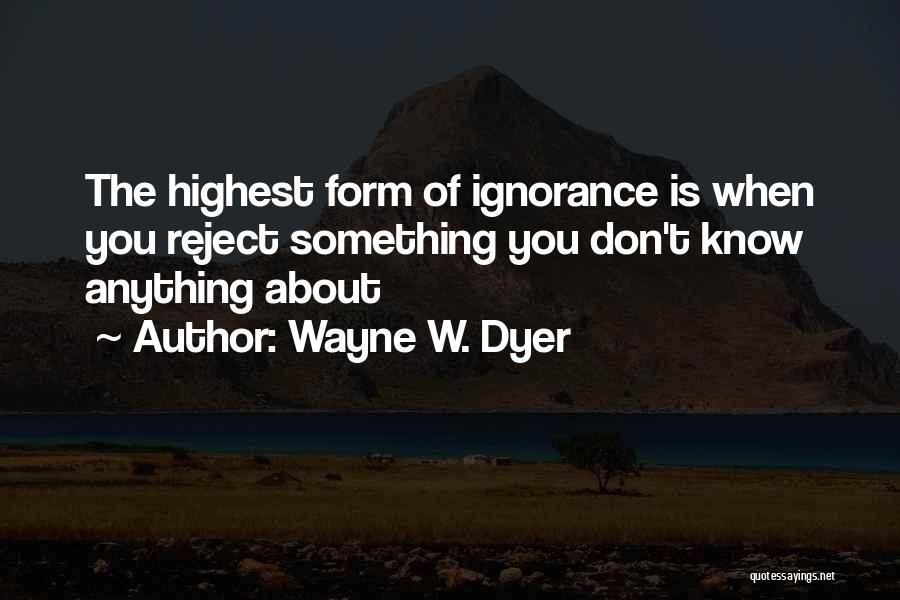 Wayne W. Dyer Quotes 723439