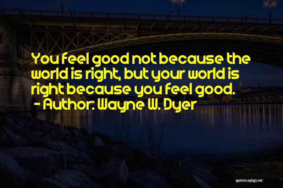 Wayne W. Dyer Quotes 831732
