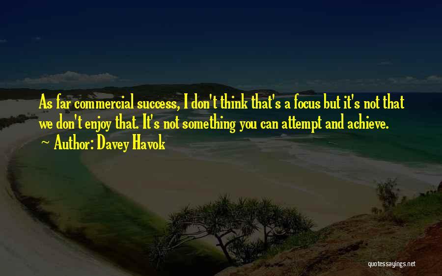 We Achieve Success Quotes By Davey Havok