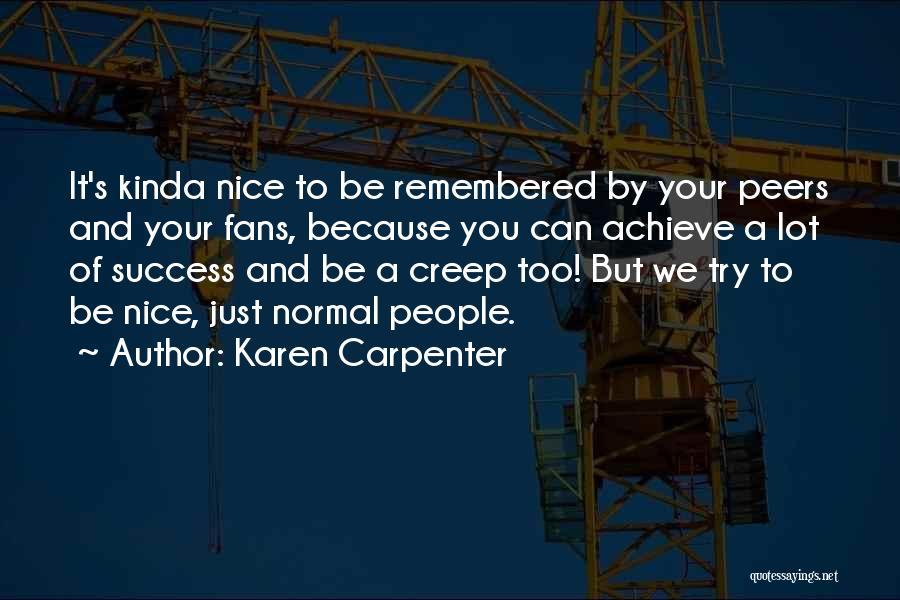 We Achieve Success Quotes By Karen Carpenter