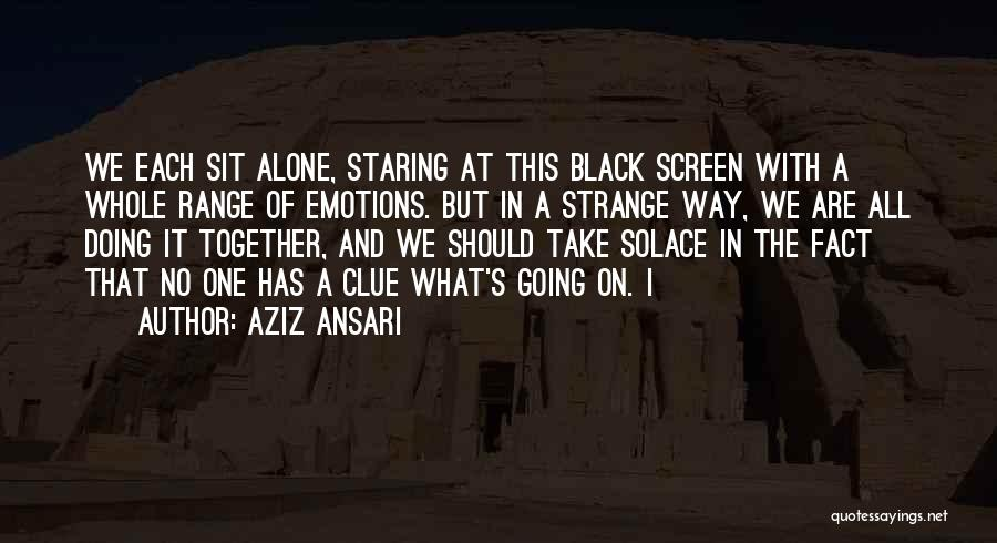 We All Are Alone Quotes By Aziz Ansari