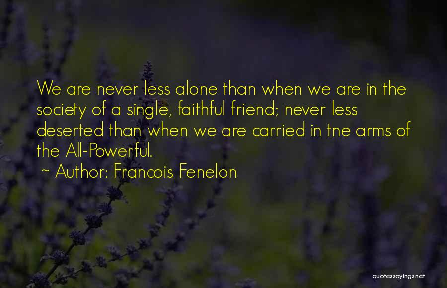 We All Are Alone Quotes By Francois Fenelon