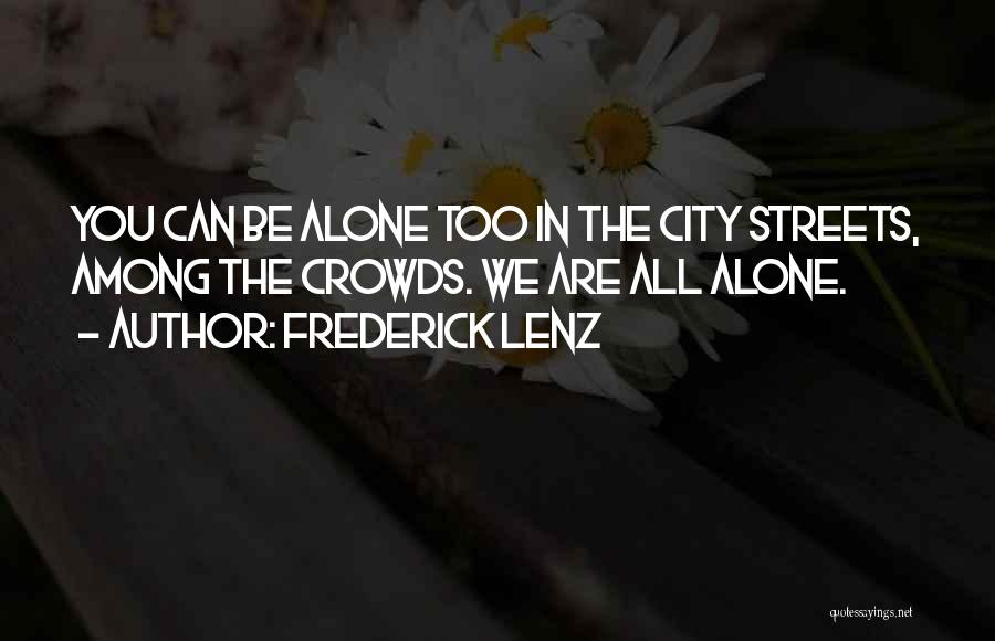 We All Are Alone Quotes By Frederick Lenz