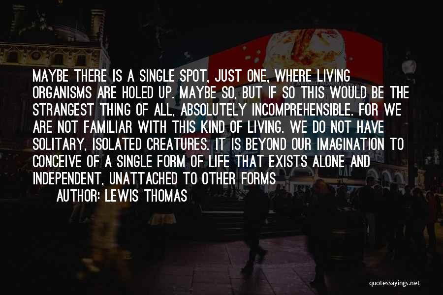 We All Are Alone Quotes By Lewis Thomas