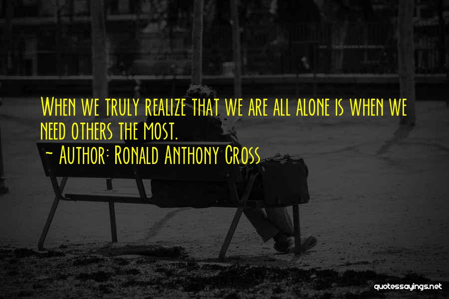 We All Are Alone Quotes By Ronald Anthony Cross