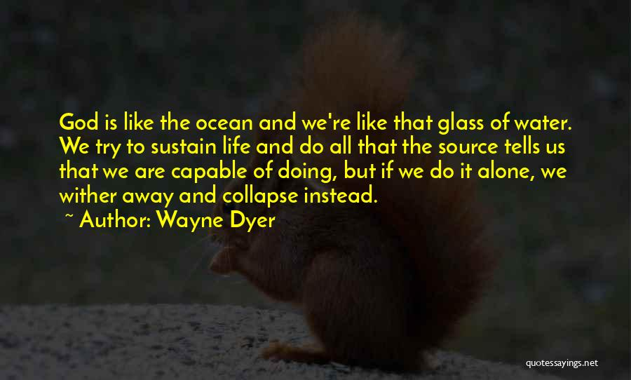 We All Are Alone Quotes By Wayne Dyer