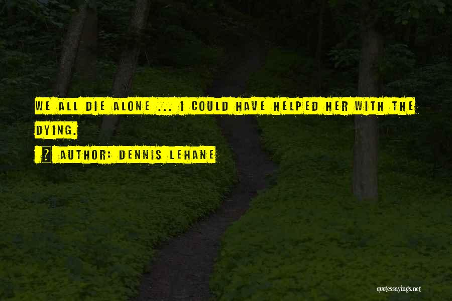 We All Die Alone Quotes By Dennis Lehane