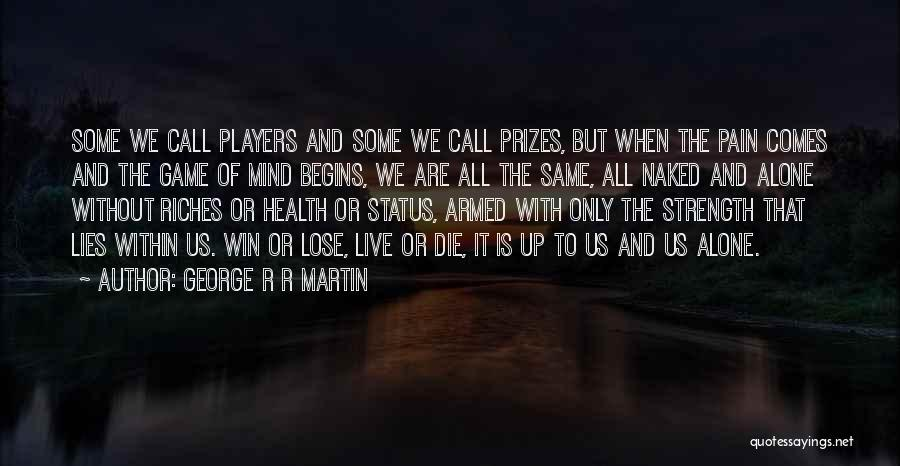We All Die Alone Quotes By George R R Martin