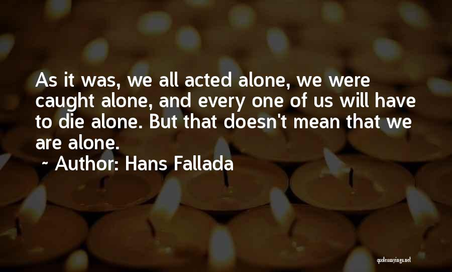We All Die Alone Quotes By Hans Fallada