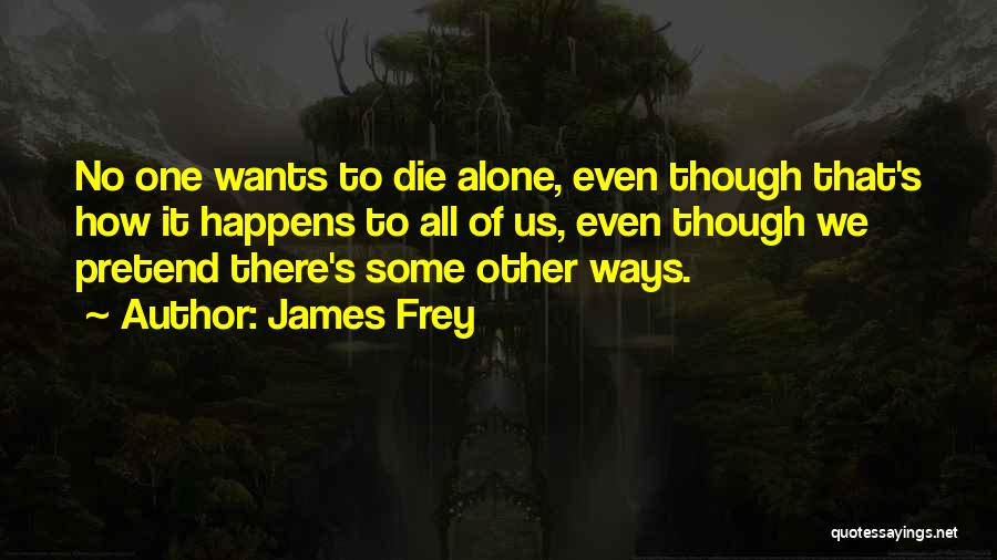 We All Die Alone Quotes By James Frey